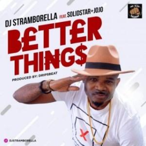 DJ Stramborella - Better Things ft. Solidstar & Jojo